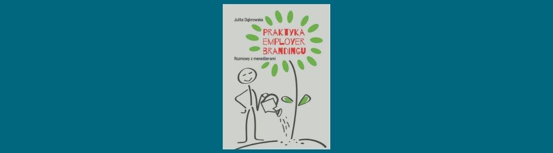 """Druga książka Julity Dąbrowskiej – """"Praktyka employer brandingu"""""""