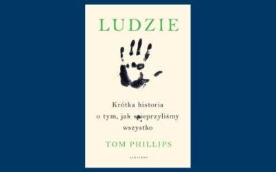 Ludzie – recenzja książki Toma Phillipsa